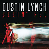 Play & Download Seein' Red by Dustin Lynch | Napster