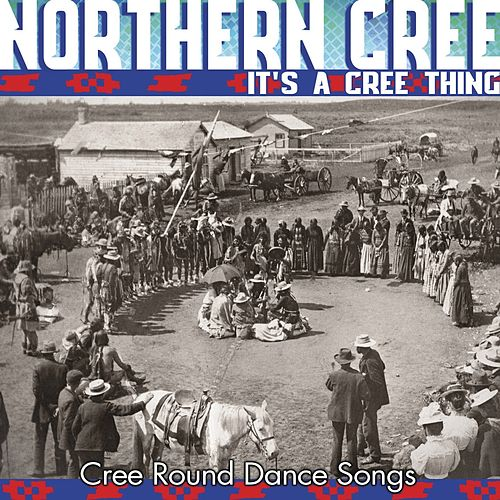 Play & Download It's A Cree Thing - Cree Round Dance Songs by Northern Cree | Napster