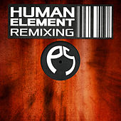 Play & Download Human Element Remixing by Various Artists | Napster