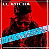 Play & Download Tu No Va Hacer Na' by El Micha | Napster