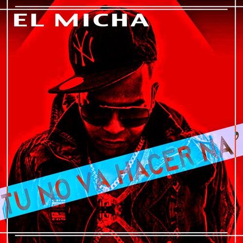 Tu No Va Hacer Na' by El Micha