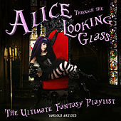 Play & Download Alice Through The Looking Glass - Fantasy Playlist by Various Artists | Napster