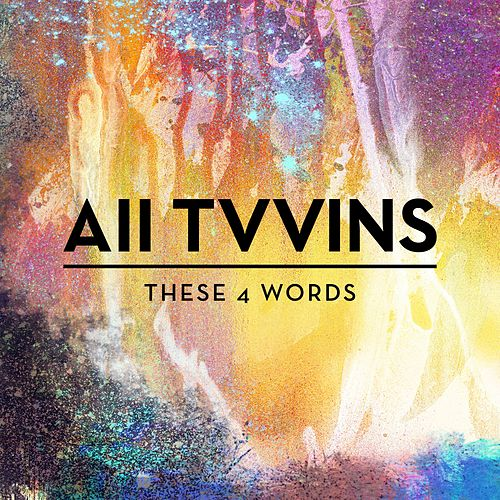 These 4 Words by All Tvvins