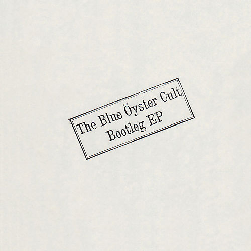 Play & Download Bootleg - EP (Live) by Blue Oyster Cult | Napster