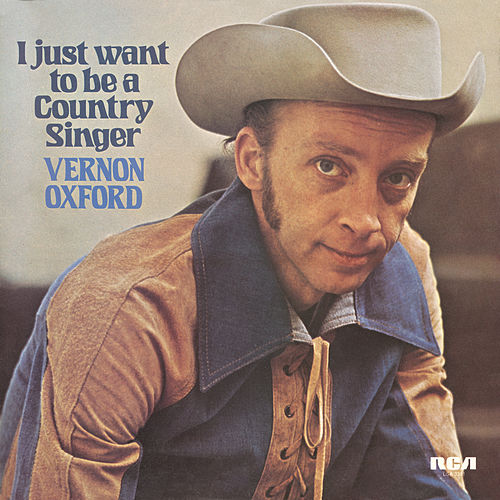 Play & Download I Just Want to Be a Country Singer by Vernon Oxford | Napster