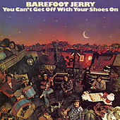 You Can't Get Off with Your Shoes On by Barefoot Jerry