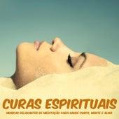 Curas Espirituais – Musicas Relaxantes de Meditação para Saude Corpo, Mente e Alma de Relaxamento
