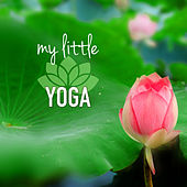 Play & Download My Little Yoga - Yoga Music for Kids and Children, Relaxing Sounds of Nature for Classes of Baby Yoga by Yoga Music for Kids Masters | Napster