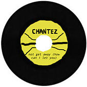 Not Get Away (How Can I Let You) de Chantez