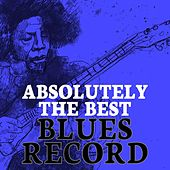 Play & Download Absolutely The Best Blues Record by Various Artists | Napster