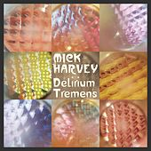 Delirium Tremens by Mick Harvey
