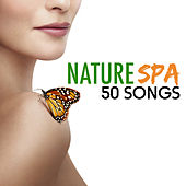 Nature Spa - 50 Songs Ultimate Spa Music Collection with Natural Sounds & Ambient for Yoga, Healing Meditation and Relaxation by Spa Music Collection