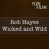 Play & Download Wicked and Wild by Rob Hayes | Napster