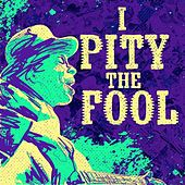 Play & Download I Pity The Fool by Various Artists | Napster