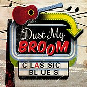 Play & Download Dust My Broom - Classic Blues by Various Artists | Napster