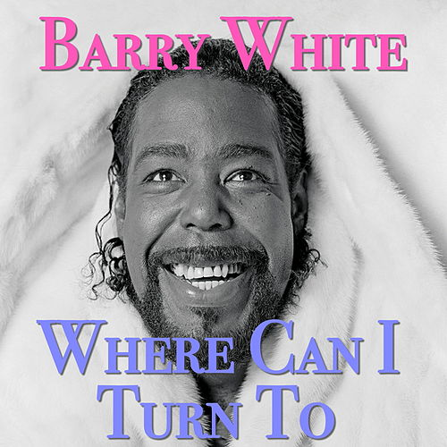 Where Can I Turn To von Barry White