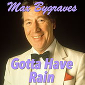 Gotta Have Rain by Max Bygraves