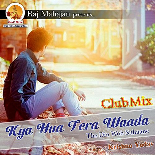 Kya Hua Tera Waada (Club Mix Version) by Krishna Yadav
