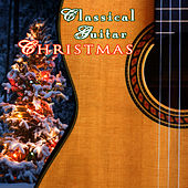 Classical Guitar Christmas by Classical Guitar Maestros