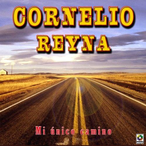 Play & Download Mi Unico Camino by Cornelio Reyna | Napster