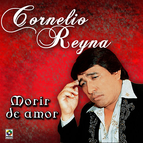 Play & Download Morir De Amor by Cornelio Reyna | Napster