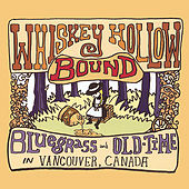 Play & Download Whiskey Hollow Bound: Bluegrass and Old-Time in Vancouver, Canada by Various Artists | Napster