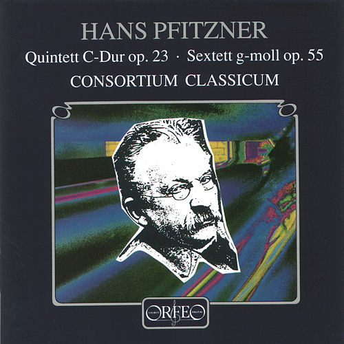 Pfitzner: Piano Quintet in C Major, Op. 23 & Sextet in G Minor, Op. 55 by Consortium Classicum