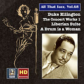 Play & Download All That Jazz, Vol. 68: Duke Ellington, The Concert Works 1 – Liberian Suite & A Drum Is a Woman (2016 Remaster) by Duke Ellington | Napster