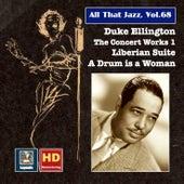 All That Jazz, Vol. 68: Duke Ellington, The Concert Works 1 – Liberian Suite & A Drum Is a Woman (2016 Remaster) by Duke Ellington