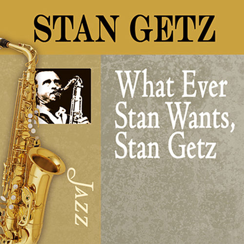 Play & Download Whatever Stan Wants, Stan Getz by Stan Getz | Napster
