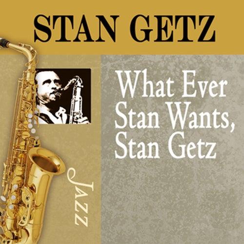 Whatever Stan Wants, Stan Getz by Stan Getz