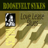 Play & Download Love Lease Blues by Roosevelt Sykes | Napster