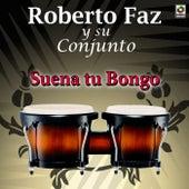 Suena Tu Bongo by Conjunto Roberto Faz