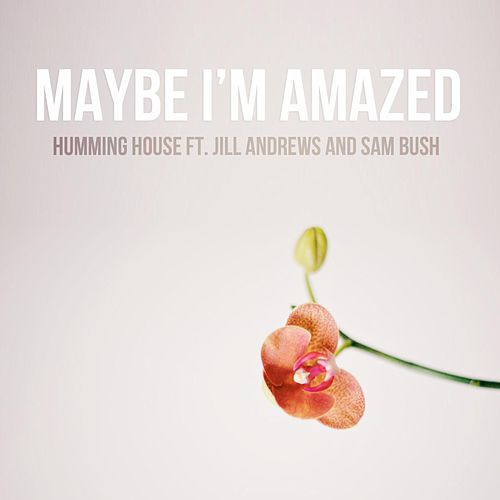 Play & Download Maybe I'm Amazed (feat. Jill Andrews & Sam Bush) by Humming House | Napster