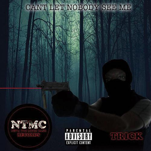 Can't Let Nobody See Me by Trick