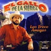 Play & Download Los Trece Amigos by El Gallo De La Sierra | Napster