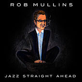 Play & Download Jazz Straight Ahead by Rob Mullins | Napster