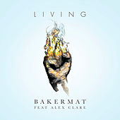 Play & Download Living (feat. Alex Clare) by Bakermat | Napster
