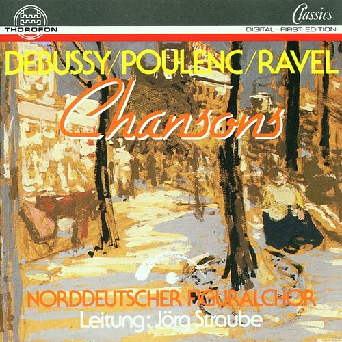 Play & Download Debussy, Poulenc, Ravel: Chansons by Jörg Straube Norddeutscher Figuralchor | Napster