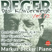 Play & Download Max Reger: Das Klavierwerk Vol. 12 by Markus Becker | Napster