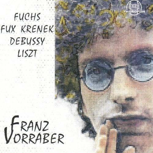 Play & Download Fuchs, Fux, Krenek, Debussy, Liszt by Franz Vorraber | Napster