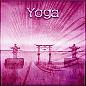 Yoga – New Age Music for Yoga, Pilates, Meditation, Calmness Sounds, Healing Meditation, Zen Meditation, Nature Sound by Yoga Tribe