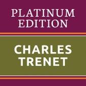 Charles Trenet - Platinum Edition (The Greatest Hits Ever!) von Charles Trenet