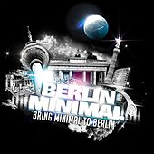 Bring Minimal to Berlin (Remixes) by Various Artists
