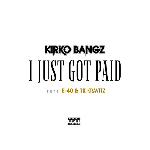 Play & Download Got Paid (feat. E-40 & TK Kravitz) by Kirko Bangz | Napster