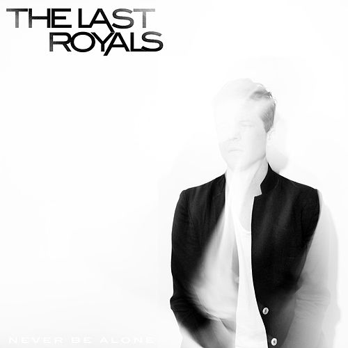 Play & Download Never Be Alone by The Last Royals | Napster