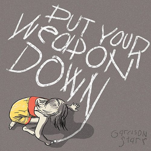 Play & Download Put Your Weapon Down by Garrison Starr | Napster