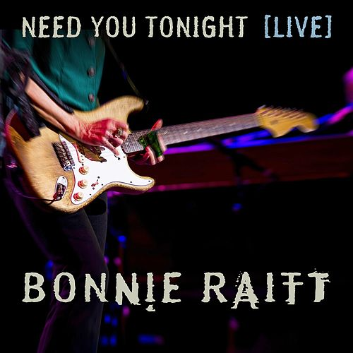Need You Tonight (Live from The Orpheum Theatre Boston, MA/2016) by Bonnie Raitt
