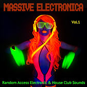Play & Download Massive Electronica, Vol. 1 - Random Access Electronic & House Club Sounds by Various Artists | Napster