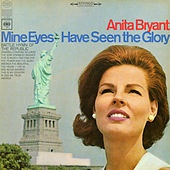 Mine Eyes Have Seen the Glory by Anita Bryant